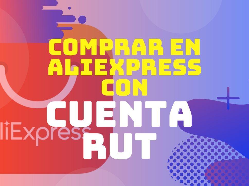 Comprar y Pagar en AliExpress con Cuenta RUT